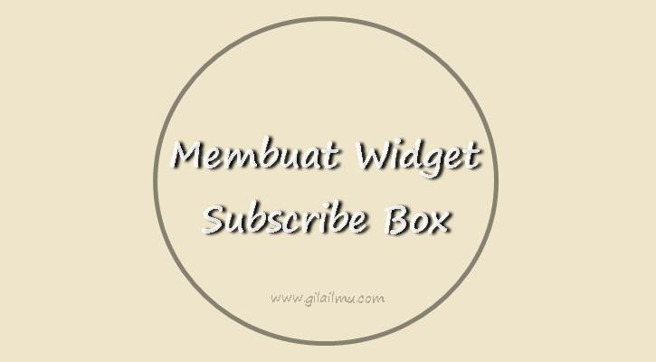Cara Membuat Widget Subscribe Box yang Keren dan Menarik Terbaru