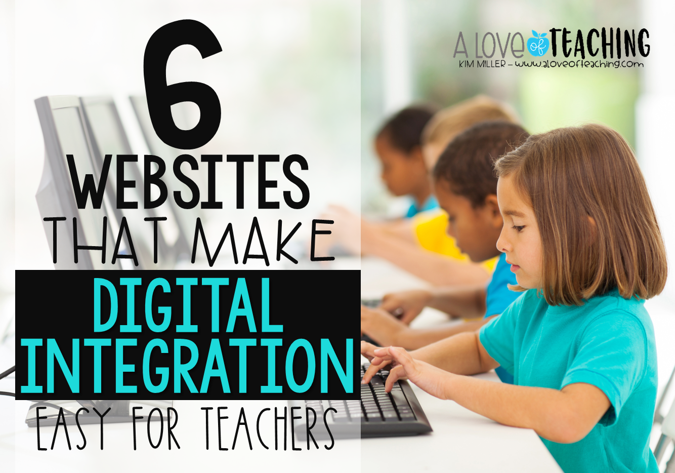 6 Websites That Make Digital Integration Easy for Teachers