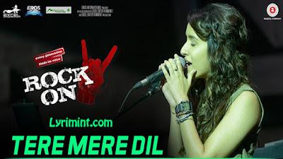 Tere Mere Dil Lyrics – Rock On 2   Shraddha Kapoor