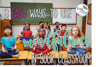3 Easy Ways to Use Mindfulness In Your Classroom by A Word On Third