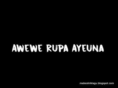 Lirik Lagu Awewe Rupa Ayeuna