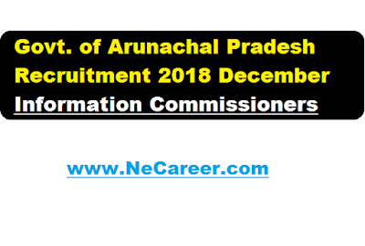 Government Of Arunachal Pradesh Recruitment 2018 Dec - Information Commissioners