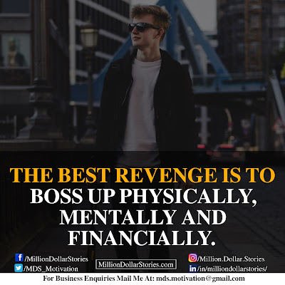 THE BEST REVENGE IS TO BOSS UP PHYSICALLY, MENTALLY AND FINANCIALLY.