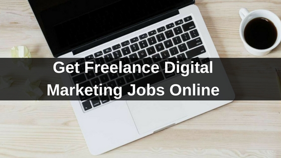 How to Get Freelance Digital Marketing Jobs Online 2018