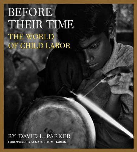 Before Their Time  The World of Child Labor by David Parker and Tom Harkin