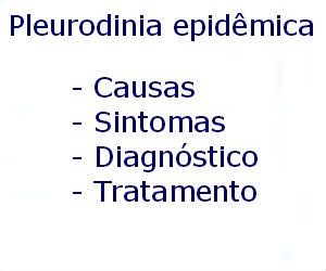 Pleurodinia epidêmica causas sintomas diagnóstico tratamento prevenção riscos complicações