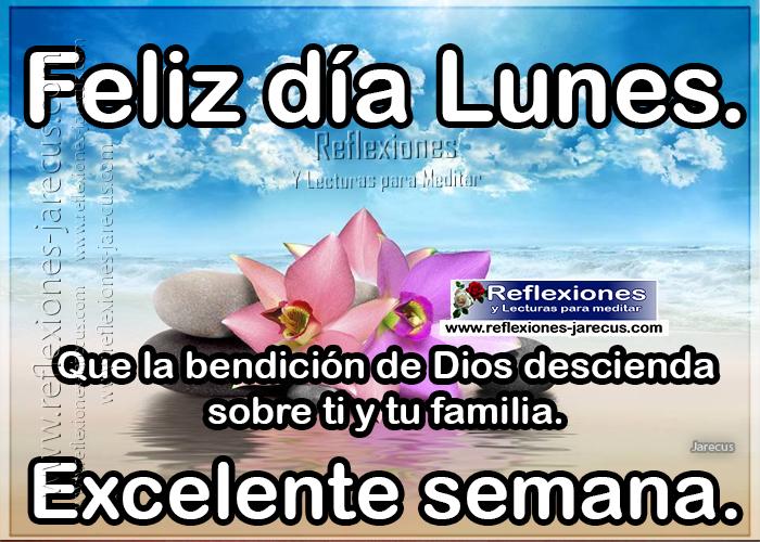 Feliz día lunes, que la bendición de Dios desciendan sobre ti y tu familia, excelente semana