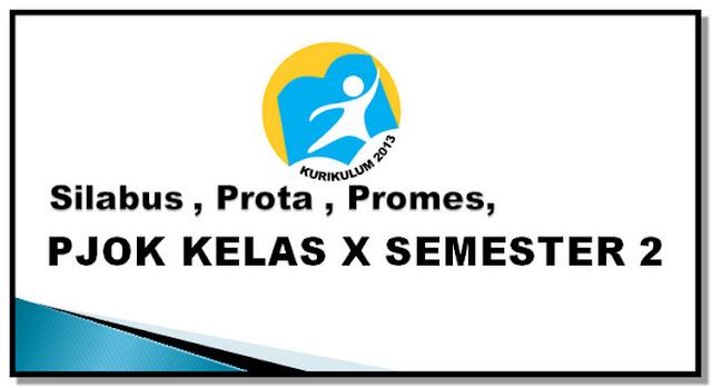 Silabus , Prota , Promes, PJOK Kelas X K13 Semester 2