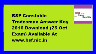 BSF Constable Tradesman Answer Key 2016 Download (25 Oct Exam) Available At www.bsf.nic.in