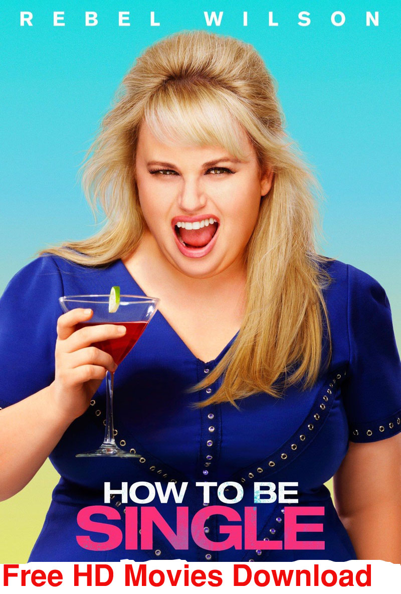 How To Be Single 2016 Free Hd Movies Download