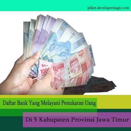 Daftar Bank Yang Melayani Penukaran Uang di 5 Kabupaten Jawa Timur