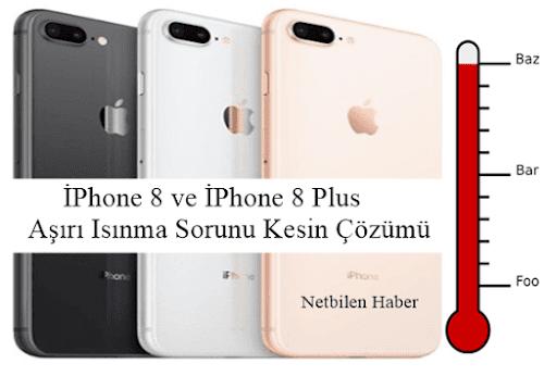 İPhone 8 ve İPhone 8 Plus Aşırı Isınma Sorunu Kesin Çözümü