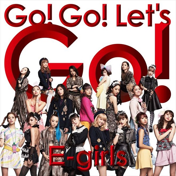 E-girls (イーガールズ) – Go! Go! Let's Go! Lyrics 歌詞 MV