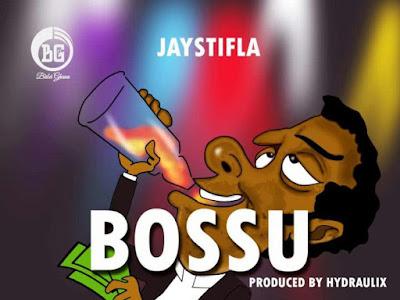 DOWNLOAD MP3: Jaystifla - Bossu (Prod. Hydraulix Fonye)