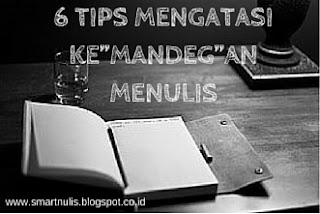 """6 TIPS MENGATASI KE""""MANDEG""""AN MENULIS"""