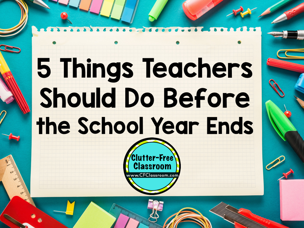 5 Things Teachers Can Do Now to Prepare for Next Year - Clutter ...