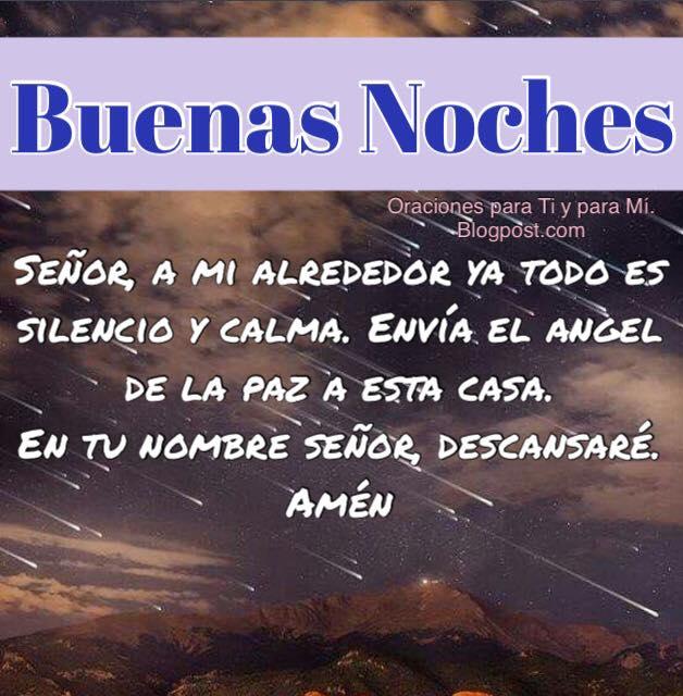 Señor, a mi alrededor ya todo es silencio y calma. Envía el Ángel de la paz a esta casa. En tu nombre, Señor, descansaré. Amén!  BUENAS NOCHES !