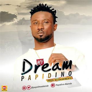 MUSIC: Papidino - My Dreams