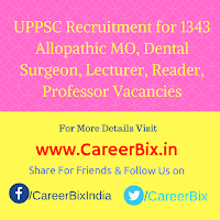 UPPSC Recruitment for 1343 Allopathic MO, Dental Surgeon, Lecturer, Reader, Professor Vacancies