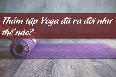 Thảm tập Yoga ra đời như thế nào?