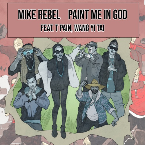 Mike Rebel - Paint Me in God (feat. T-PAIN & Wang Yi Tai) - Single [iTunes Plus AAC M4A]