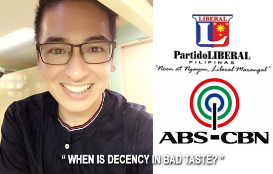 An Open Letter to LP people & ABS-CBN: 'WHEN IS DECENCY IN BAD TASTE?' by Bruce Rivera
