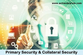 Primary Security and Collateral Security - All You Need to Know for IBPS PO, IBPS CLERK, INSURANCE EXAMS, RRB OFFICER SCALE 1, RRB ASSISTANT, SBI PO, SBI CLERK