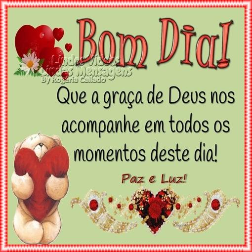 Bom Dia!  Que a graça de Deus nos  acompanhe em todos os  momentos deste dia!  Paz e Luz!