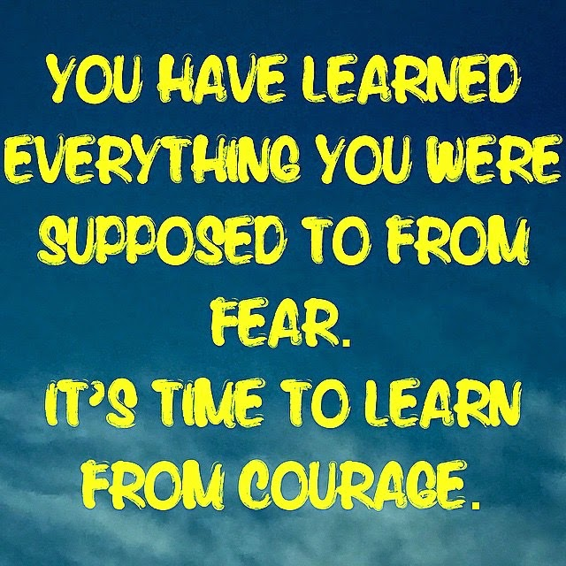 learn from courage, begin to correct the damage that has been done to you, becoming your personal best