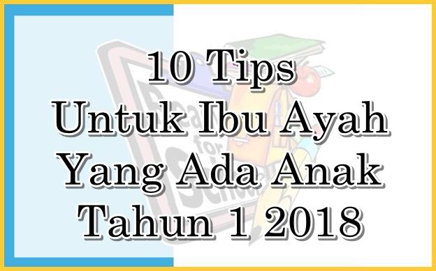 10 Tips Untuk Ibu Ayah Yang Ada Anak Tahun 1 2018