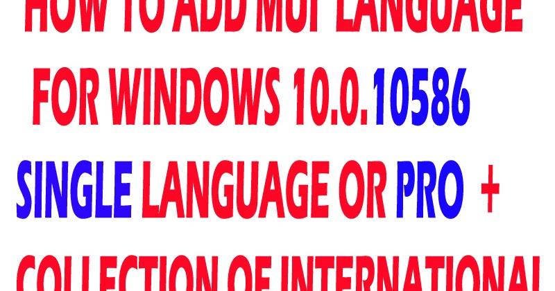 Windows 10 Build 10586 Language Packs 32-bit (x86) and 64-bit(x64