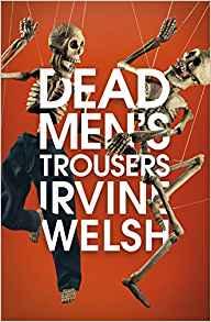 Dead Men's Trousers Irvine Welsh