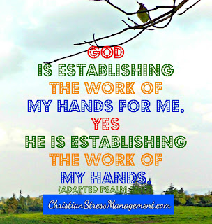 God is establishing the work of my hands for me. Yes, He is establishing the work of my hands. (Adapted Psalm 90:17)
