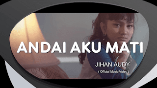 Lirik Lagu Andai Aku Mati - Jihan Audy