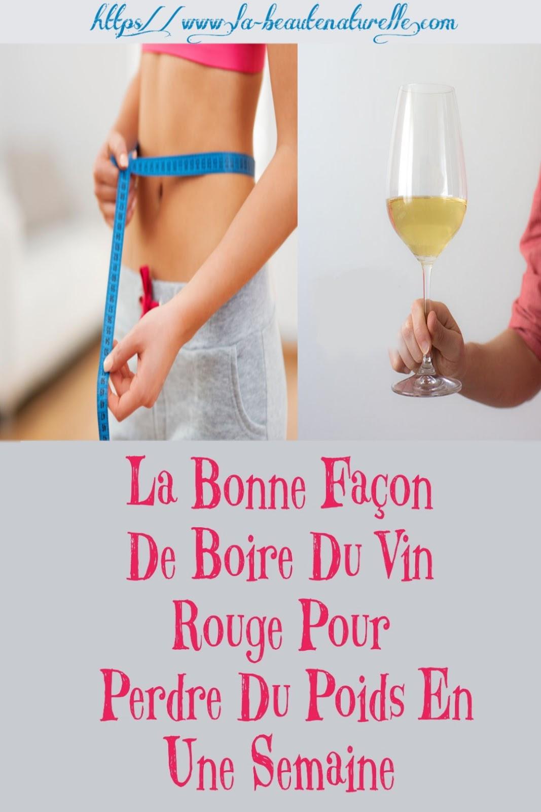 La Bonne Façon De Boire Du Vin Rouge Pour Perdre Du Poids En Une Semaine