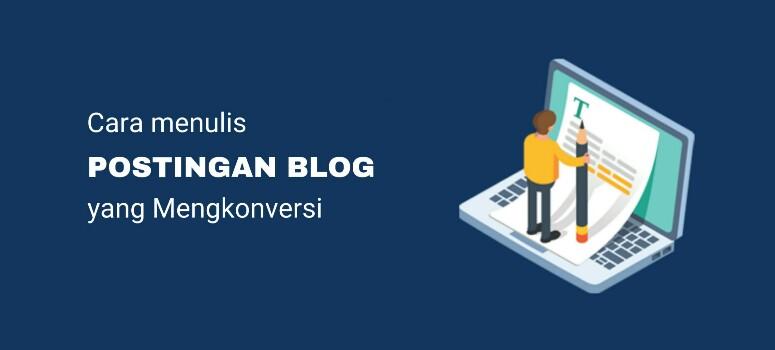 Cara Jitu Menulis Konten Blog yang Mengkonversi