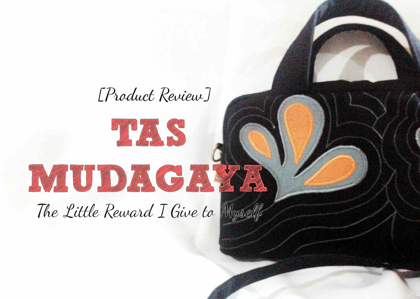 [Product Review] Tas Mudagaya – The Little Reward I Give To Myself