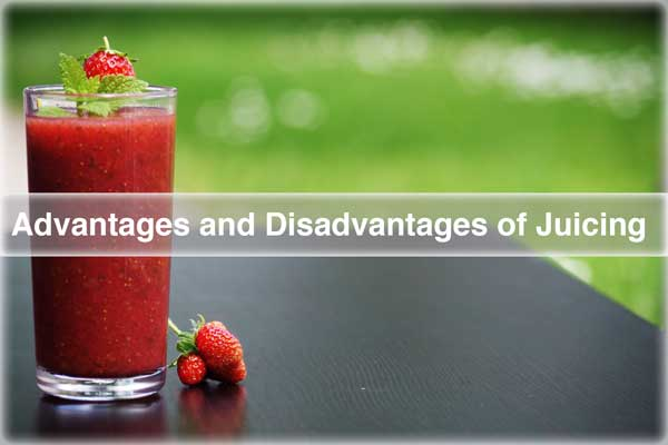 Advantages And Disadvantages of Juicing