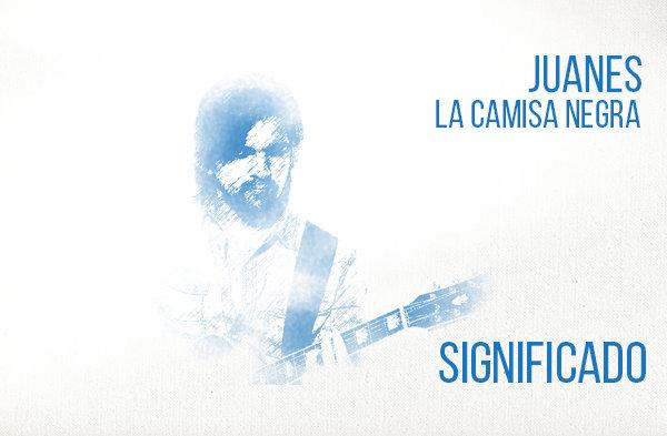 La Camisa Negra significado de la canción Juanes.