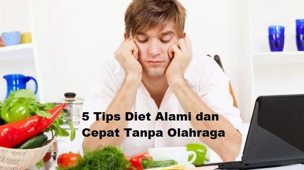 5 Tips Diet Alami dan Cepat Tanpa Olahraga