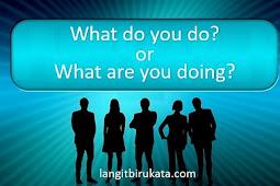 Perbedaan What do you do dan What Are You Doing yang Mungkin Kamu Cari