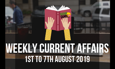 Weekly Current Affairs 1st To 7th August 2019