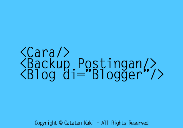 Cara Backup Posting di Blogger