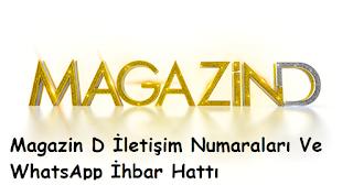 Magazin D İletişim Numaraları Ve WhatsApp İhbar Hattı