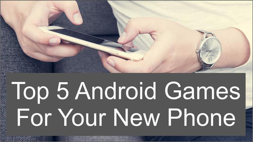 The 5 Best Android Games for Your New Android Phone
