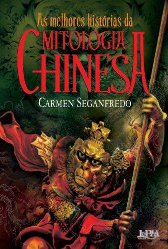 As melhores histórias da mitologia chinesa Carmen Seganfredo
