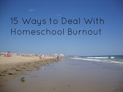 15 Ways to Deal With Homeschool Burnout