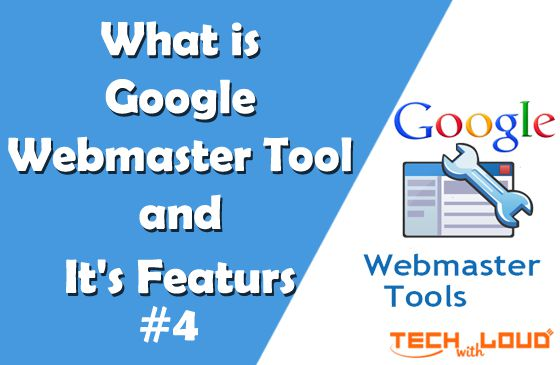 What is Google Webmaster Tool and It's Featurs