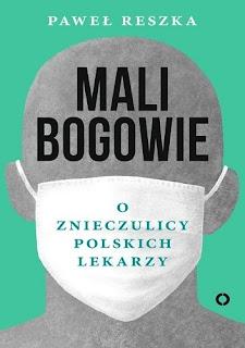 Paweł Reszka - Mali Bogowie. O znieczulicy polskich lekarzy