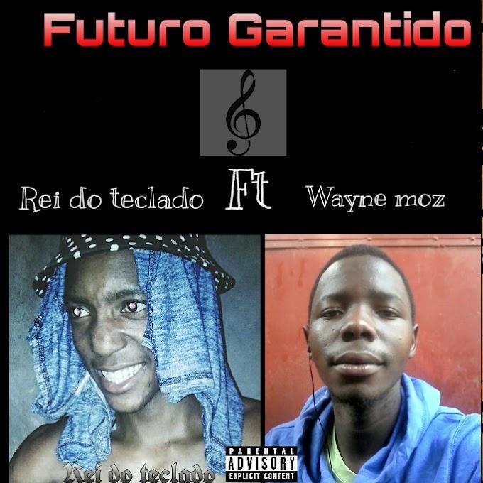 Rei do teclado ft Wayne moz - Futuro Garantido.Mp3 [DOWNLOAD]